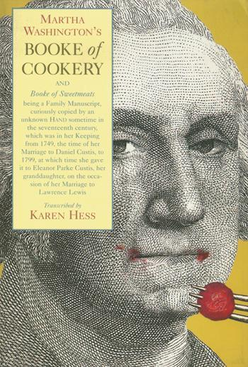 Martha Washington's <i>Booke of Cookery</i> and <i>Booke of Sweetmeats</i>