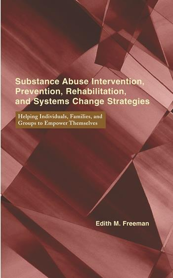 Substance Abuse Intervention, Prevention, Rehabilitation, and Systems Change