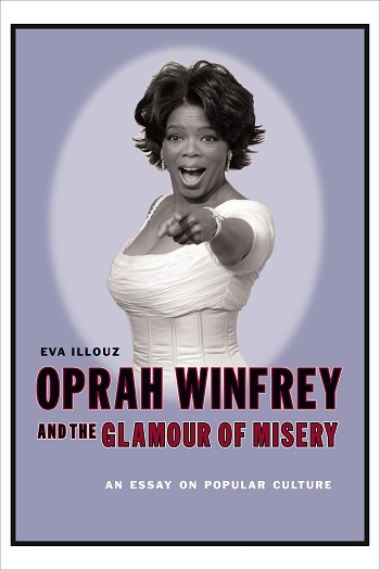 oprah winfrey and the glamour of misery an essay on popular  oprah winfrey and the glamour of misery