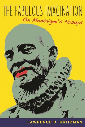 the fabulous imagination on montaigne s essays columbia the fabulous imagination