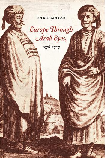 Europe Through Arab Eyes, 1578–1727