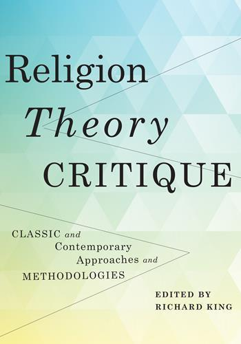 Religion, Theory, Critique: Classic and Contemporary Approaches and Methodologies Couverture du livre