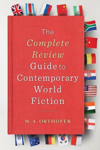 The <i>Complete Review</i> Guide to Contemporary World Fiction