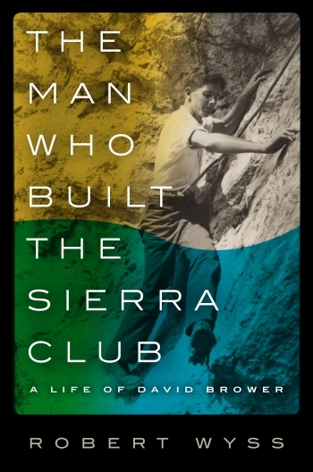 The Man Who Built the Sierra Club, Robert Wyss