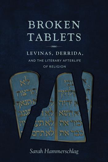 Broken Tablets: Levinas, Derrida, and the Literary Afterlife of Religion Book Cover
