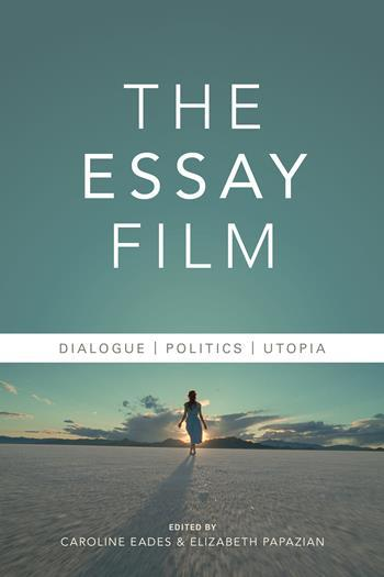 the essay film dialogue politics utopia columbia university  the essay film