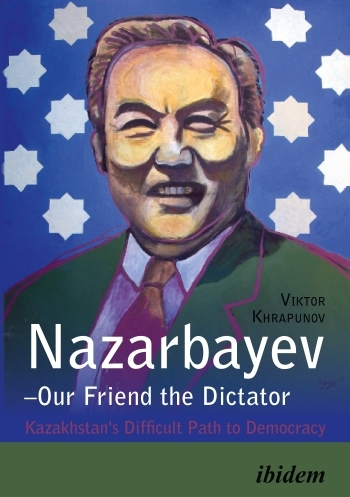 Nazarbayev—Our Friend the Dictator