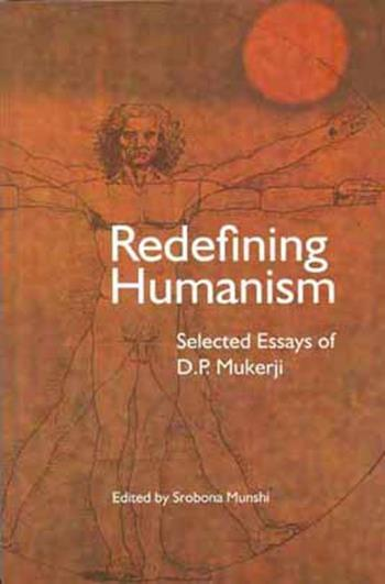 redefining humanism selected essays of d p mukherji columbia  redefining humanism selected essays of d p mukherji columbia university press