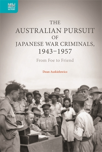 The Australian Pursuit of Japanese War Criminals, 1943–1957